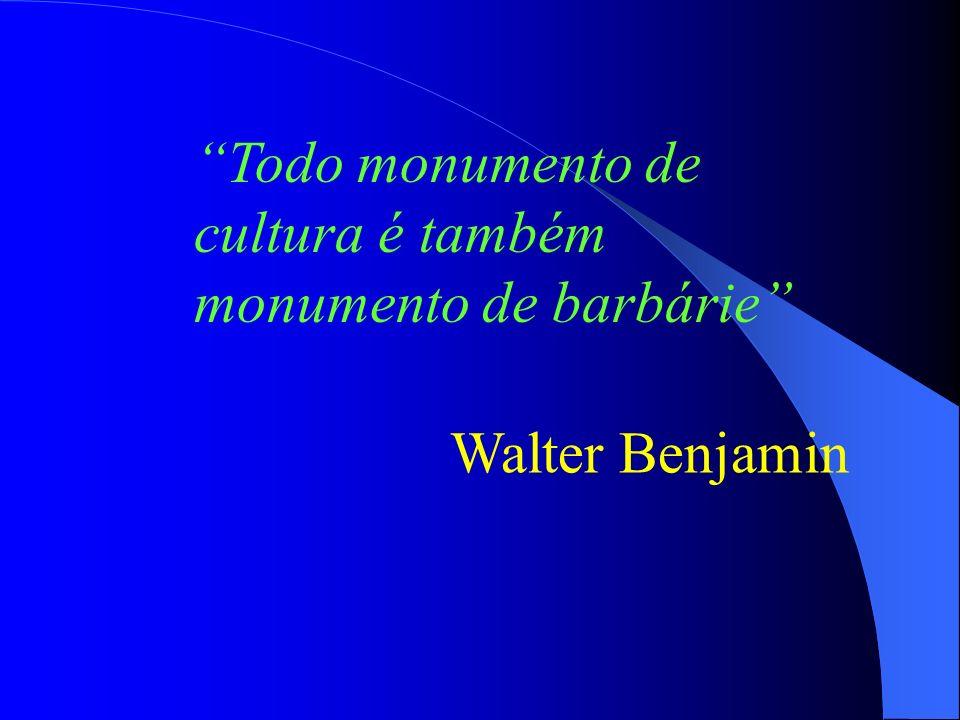 Todo monumento de cultura é também monumento de barbárie