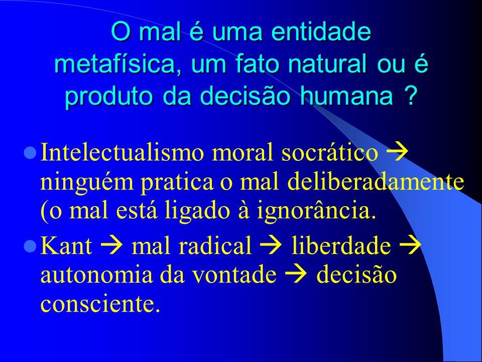 O mal é uma entidade metafísica, um fato natural ou é produto da decisão humana
