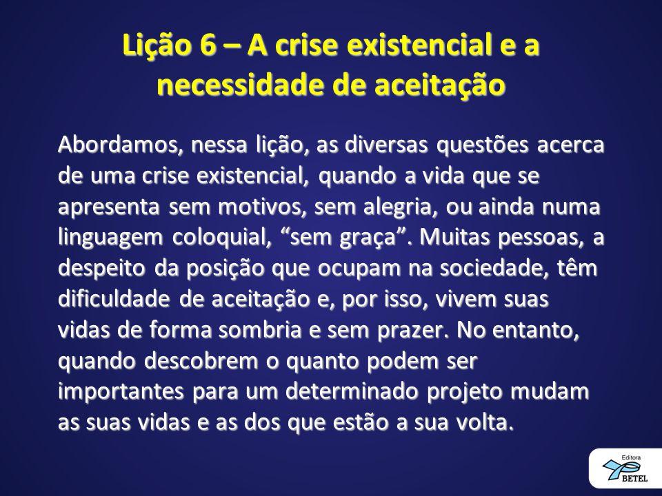 Lição 6 – A crise existencial e a necessidade de aceitação