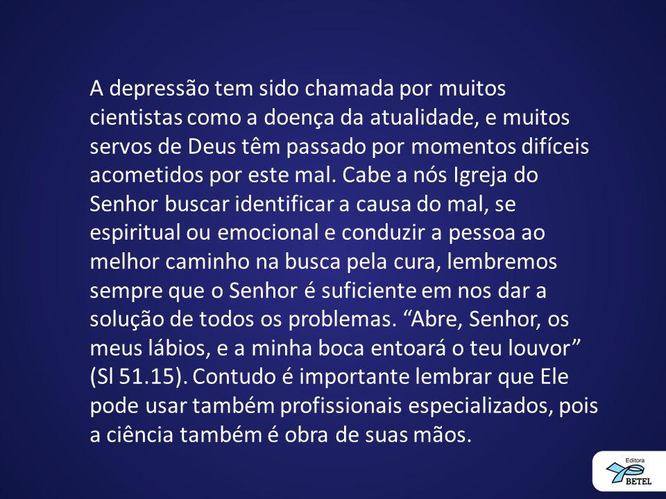 A depressão tem sido chamada por muitos cientistas como a doença da atualidade, e muitos servos de Deus têm passado por momentos difíceis acometidos por este mal.