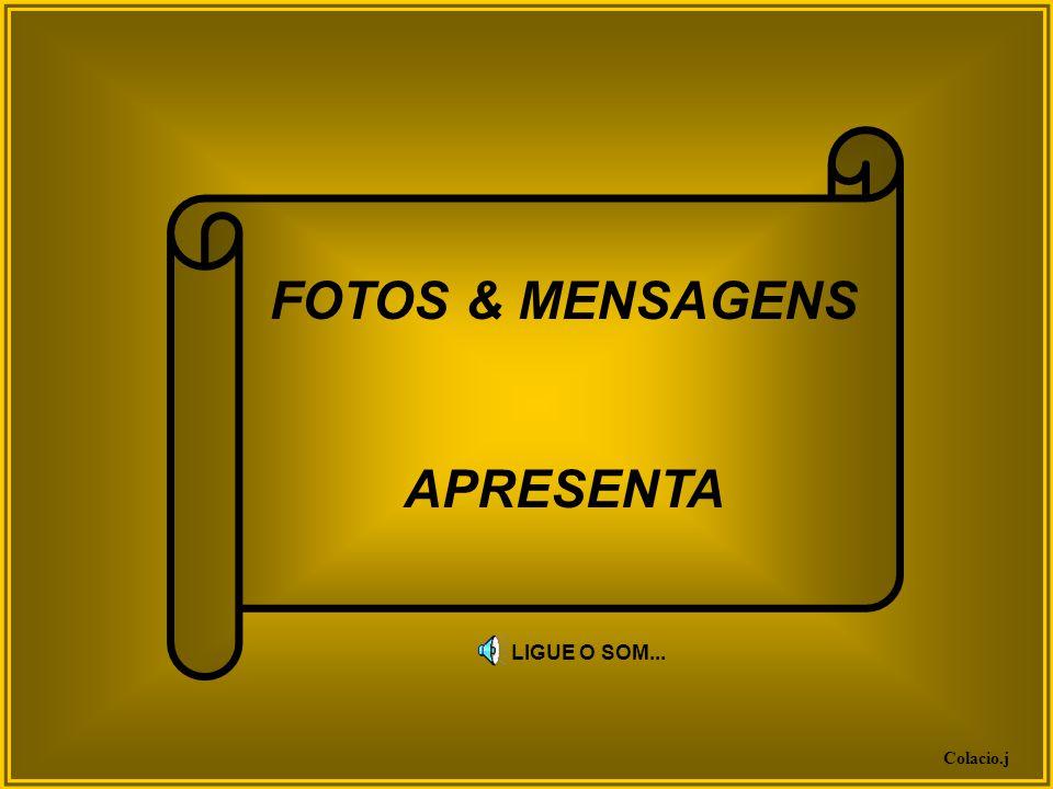 FOTOS & MENSAGENS APRESENTA