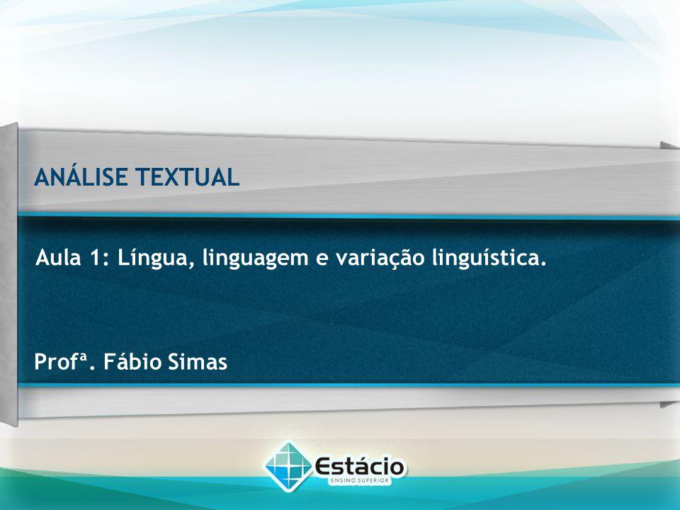 ANÁLISE TEXTUAL Aula 1: Língua, linguagem e variação linguística.