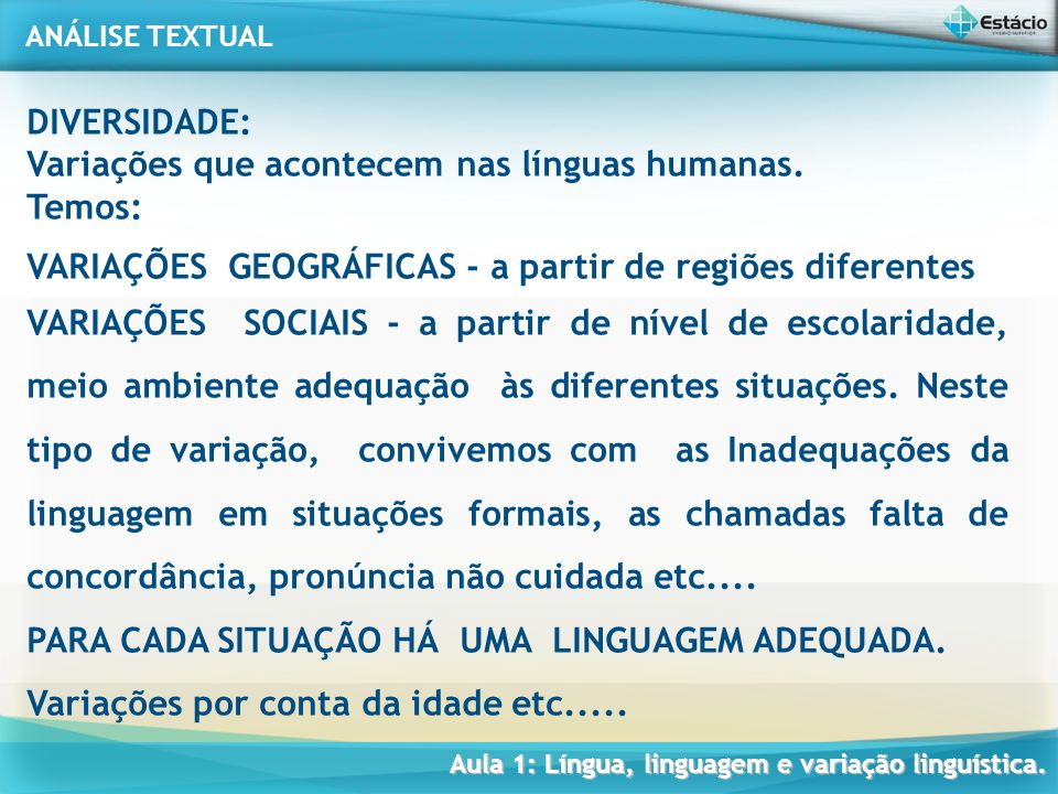 DIVERSIDADE: Variações que acontecem nas línguas humanas. Temos: VARIAÇÕES GEOGRÁFICAS - a partir de regiões diferentes.
