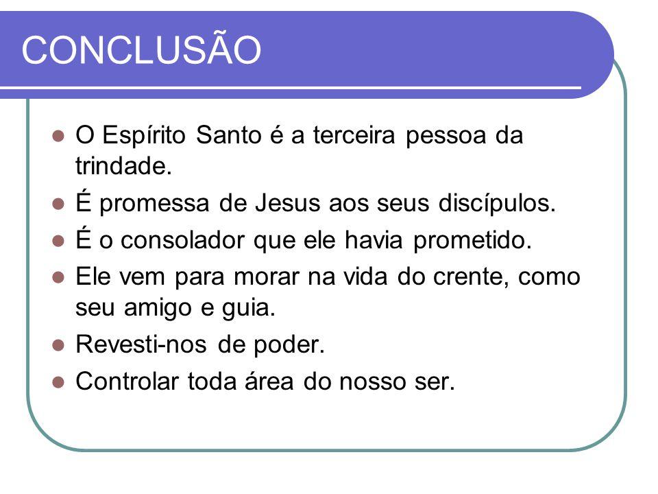 CONCLUSÃO O Espírito Santo é a terceira pessoa da trindade.