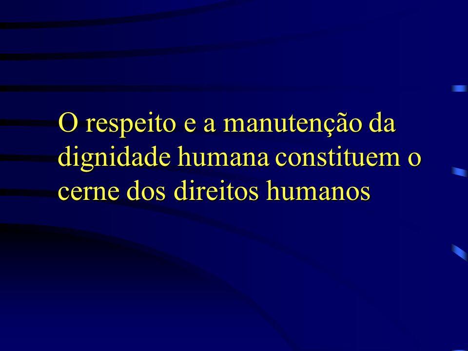 O respeito e a manutenção da dignidade humana constituem o cerne dos direitos humanos