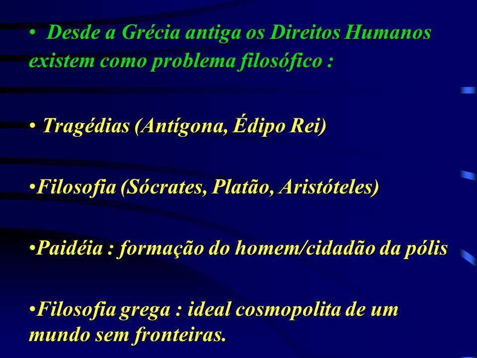 Desde a Grécia antiga os Direitos Humanos existem como problema filosófico :