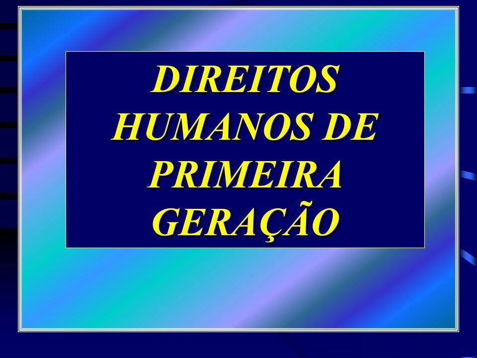 DIREITOS HUMANOS DE PRIMEIRA GERAÇÃO