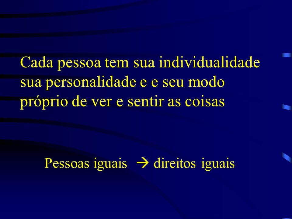 Cada pessoa tem sua individualidade sua personalidade e e seu modo