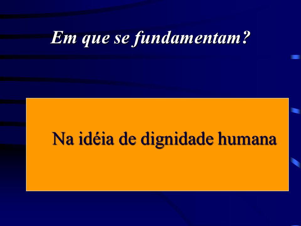 Na idéia de dignidade humana