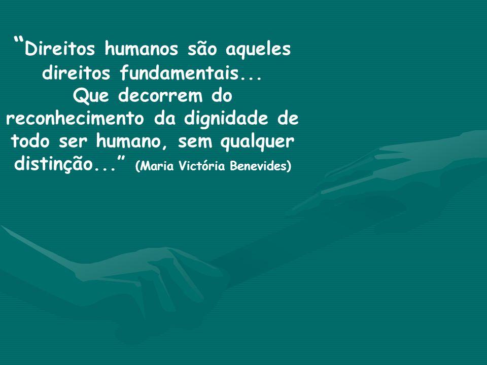 Direitos humanos são aqueles direitos fundamentais...
