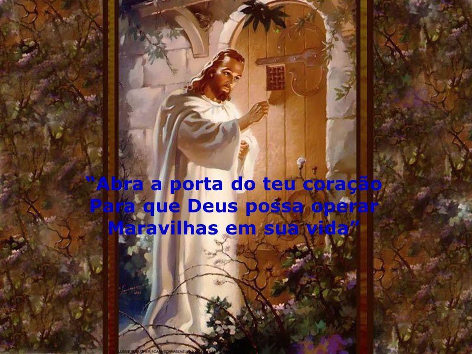Abra a porta do teu coração Para que Deus possa operar