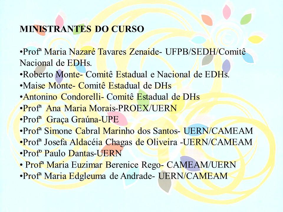 MINISTRANTES DO CURSOProfª Maria Nazaré Tavares Zenaide- UFPB/SEDH/Comitê Nacional de EDHs. Roberto Monte- Comitê Estadual e Nacional de EDHs.