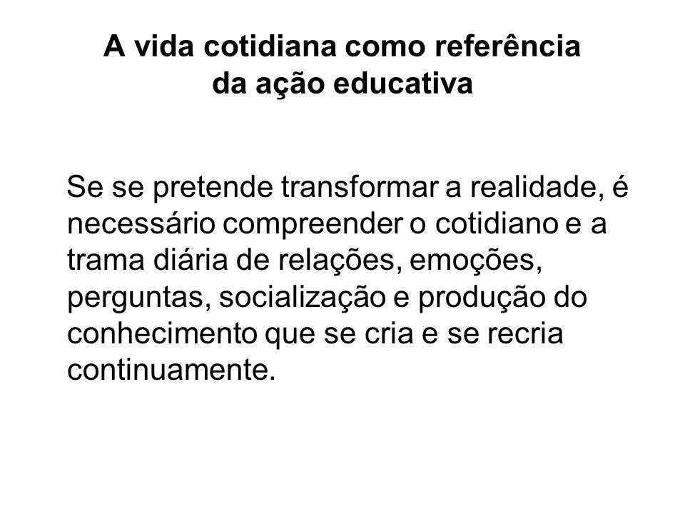 A vida cotidiana como referência da ação educativa
