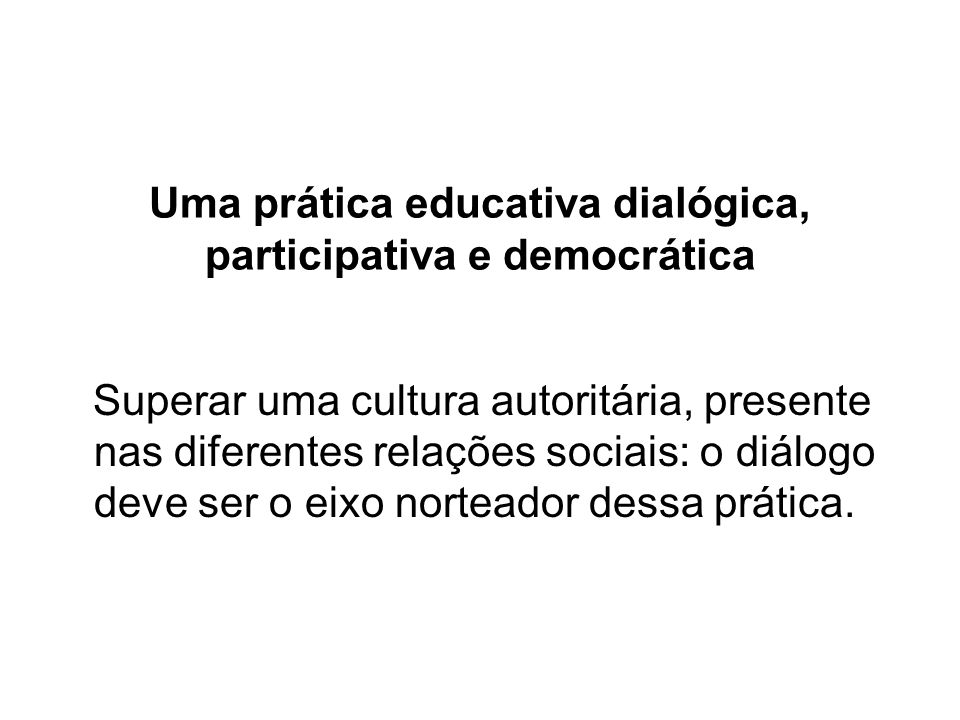 Uma prática educativa dialógica, participativa e democrática