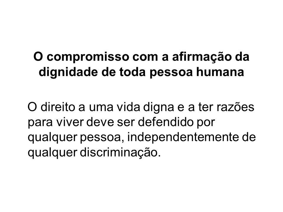 O compromisso com a afirmação da dignidade de toda pessoa humana