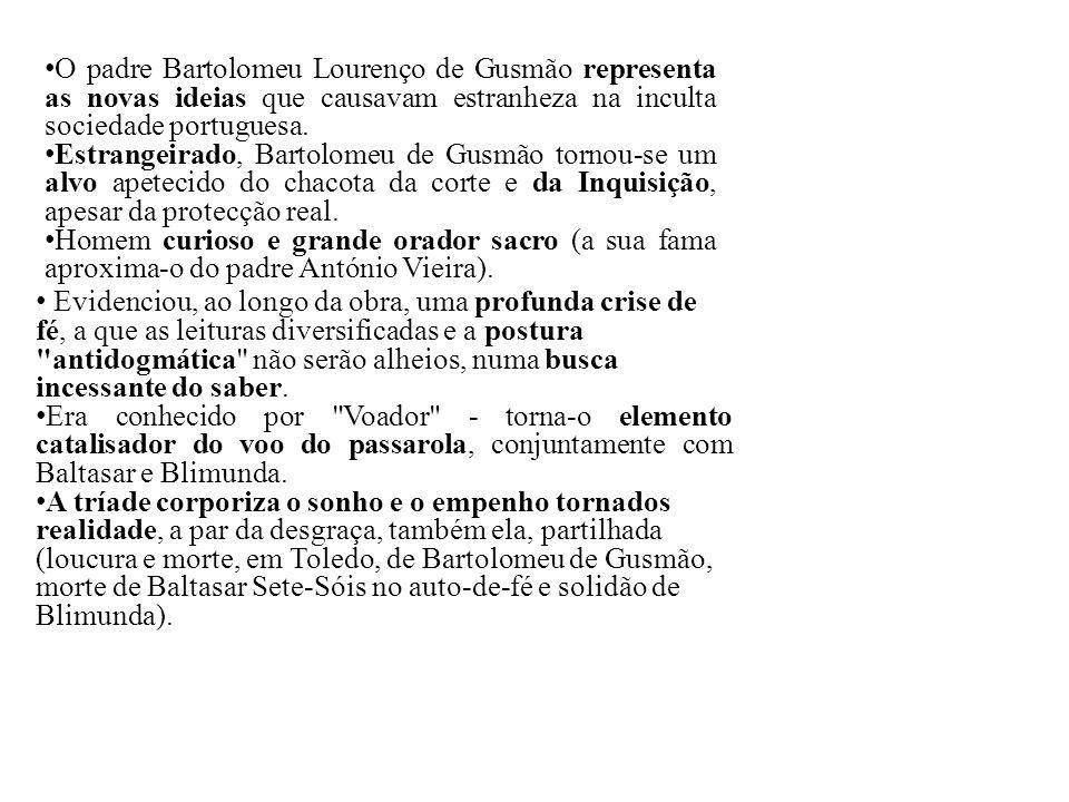 O padre Bartolomeu Lourenço de Gusmão representa as novas ideias que causavam estranheza na inculta sociedade portuguesa.