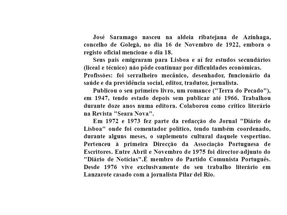 José Saramago nasceu na aldeia ribatejana de Azinhaga, concelho de Golegã, no dia 16 de Novembro de 1922, embora o registo oficial mencione o dia 18.
