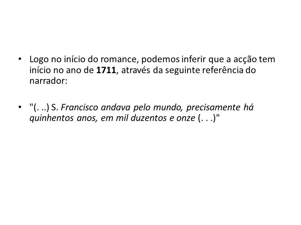 Logo no início do romance, podemos inferir que a acção tem início no ano de 1711, através da seguinte referência do narrador: