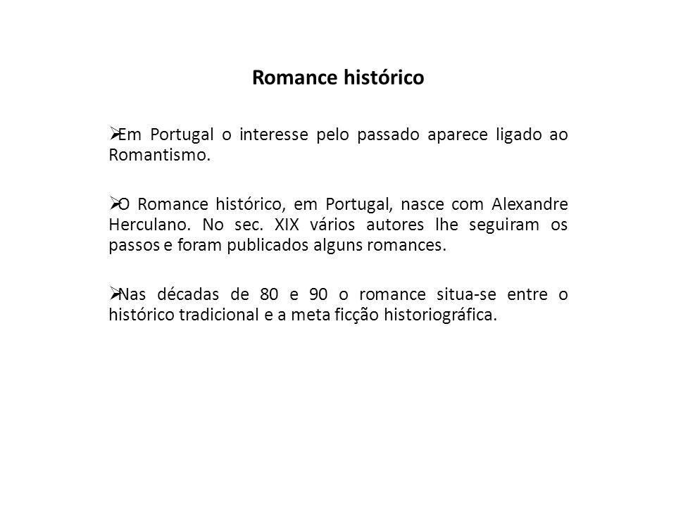 Romance histórico Em Portugal o interesse pelo passado aparece ligado ao Romantismo.