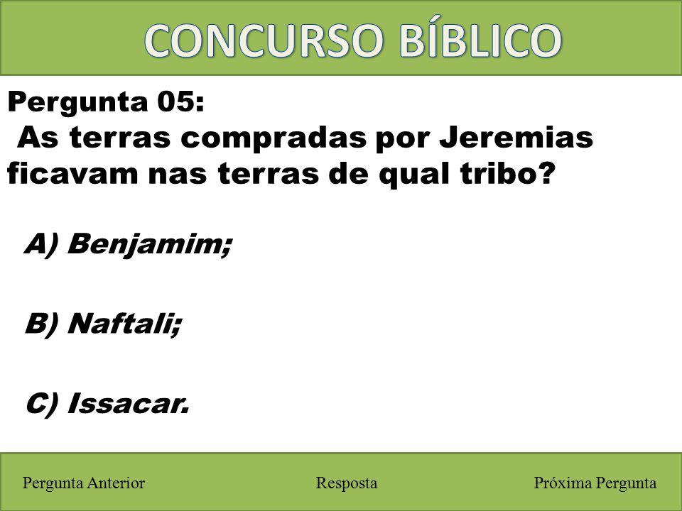 CONCURSO BÍBLICO Pergunta 05: As terras compradas por Jeremias ficavam nas terras de qual tribo A) Benjamim;