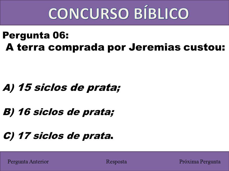 CONCURSO BÍBLICO A terra comprada por Jeremias custou: Pergunta 06: