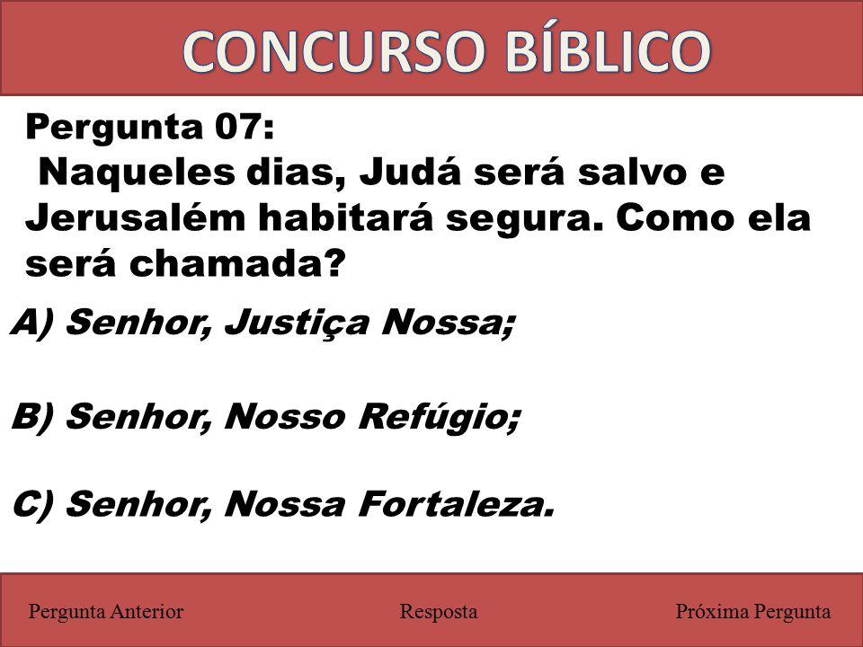 CONCURSO BÍBLICO Pergunta 07: Naqueles dias, Judá será salvo e Jerusalém habitará segura. Como ela será chamada