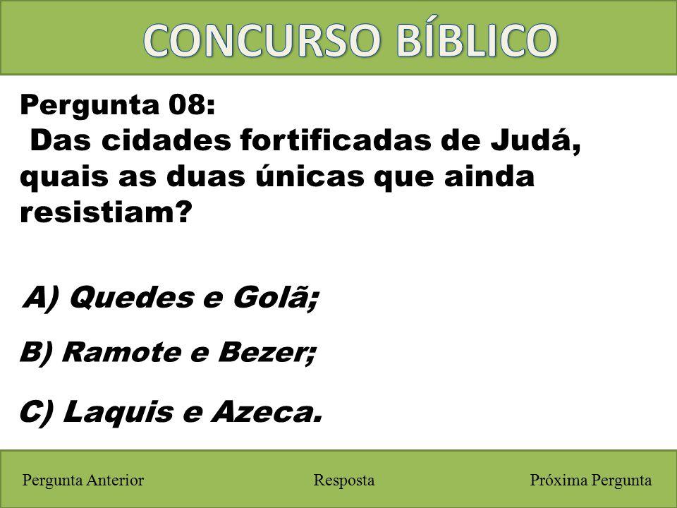 CONCURSO BÍBLICO Pergunta 08: Das cidades fortificadas de Judá, quais as duas únicas que ainda resistiam