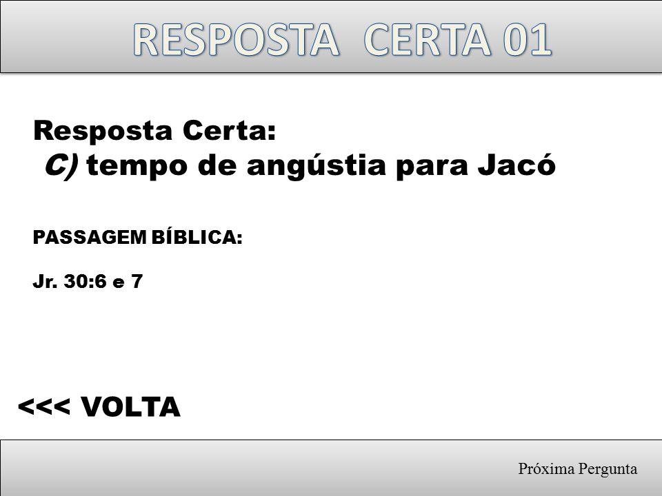 RESPOSTA CERTA 01 Resposta Certa: C) tempo de angústia para Jacó