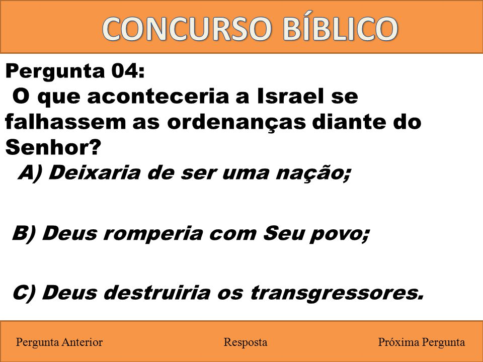 CONCURSO BÍBLICO Pergunta 04: O que aconteceria a Israel se falhassem as ordenanças diante do Senhor