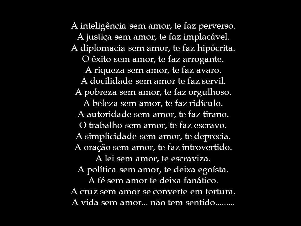 A inteligência sem amor, te faz perverso