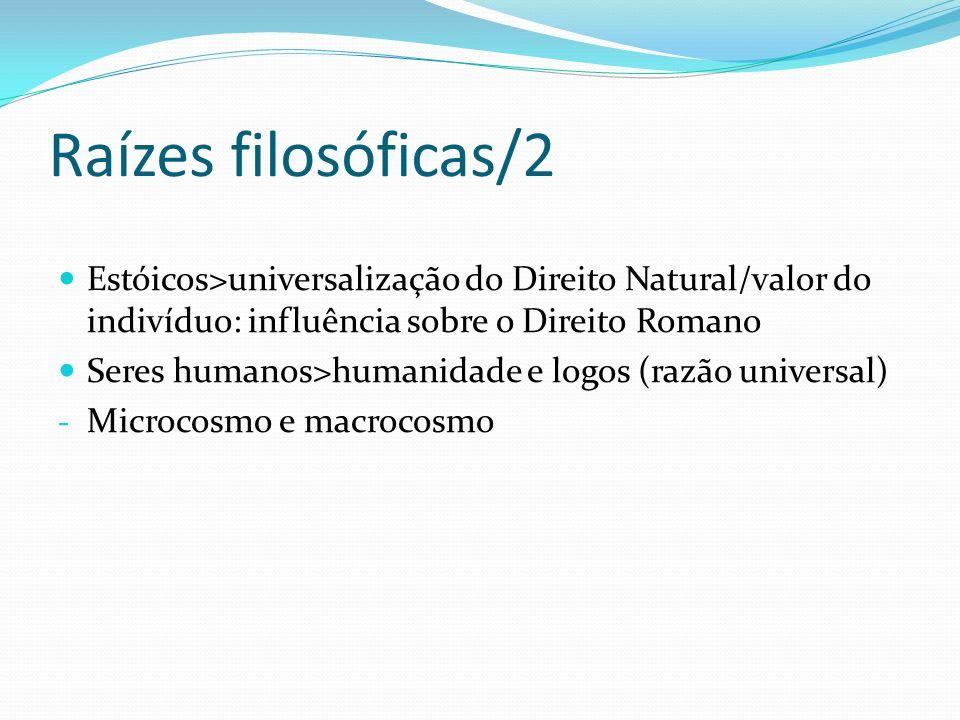 Raízes filosóficas/2 Estóicos>universalização do Direito Natural/valor do indivíduo: influência sobre o Direito Romano.