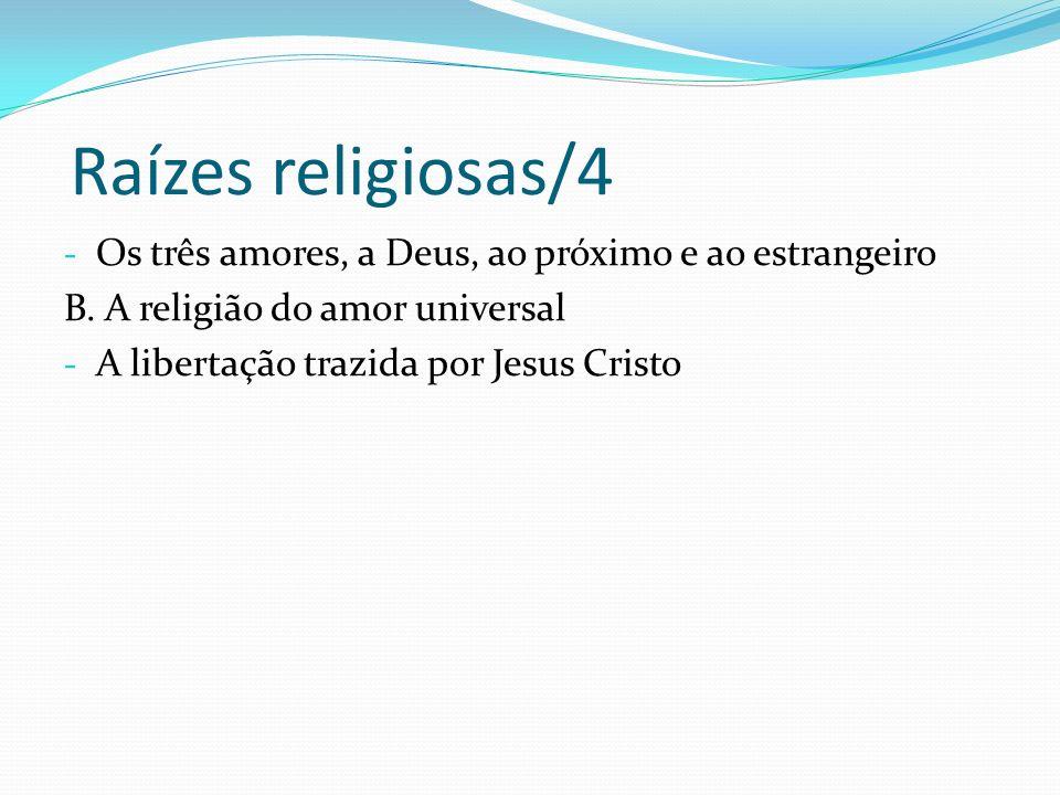 Raízes religiosas/4Os três amores, a Deus, ao próximo e ao estrangeiro. B. A religião do amor universal.