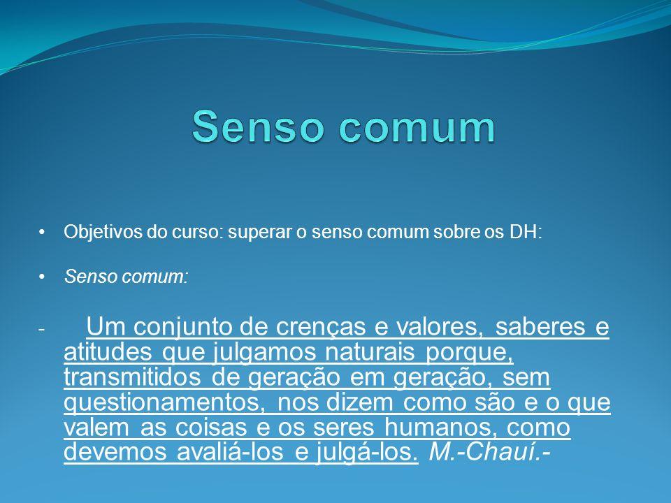 Senso comum Objetivos do curso: superar o senso comum sobre os DH: