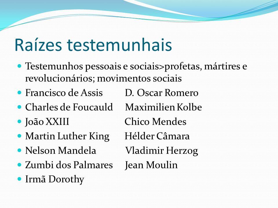 Raízes testemunhais Testemunhos pessoais e sociais>profetas, mártires e revolucionários; movimentos sociais.