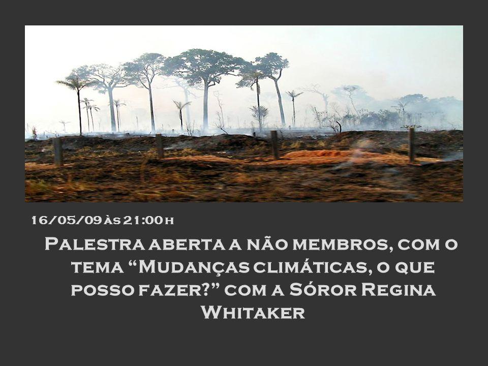 16/05/09 às 21:00 h Palestra aberta a não membros, com o tema Mudanças climáticas, o que posso fazer com a Sóror Regina Whitaker.