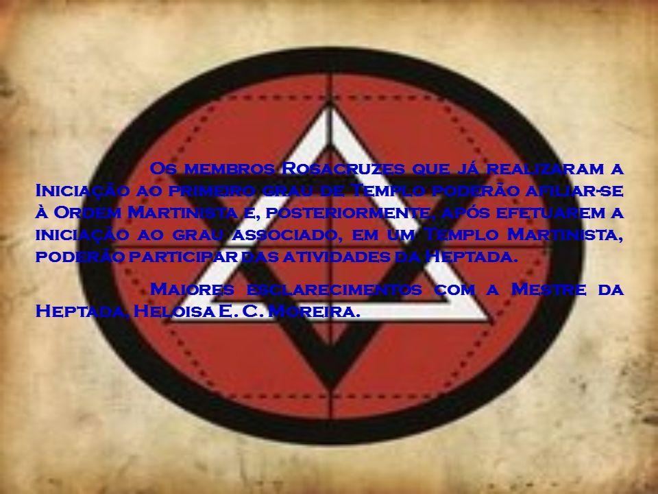Os membros Rosacruzes que já realizaram a Iniciação ao primeiro grau de Templo poderão afiliar-se à Ordem Martinista e, posteriormente, após efetuarem a iniciação ao grau associado, em um Templo Martinista, poderão participar das atividades da Heptada.