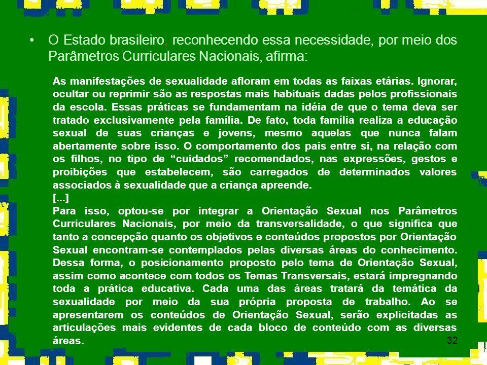 O Estado brasileiro, reconhecendo essa necessidade, por meio dos Parâmetros Curriculares Nacionais, afirma: