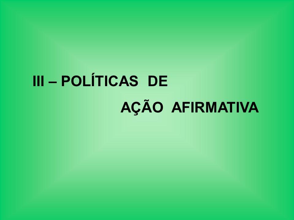 III – POLÍTICAS DE AÇÃO AFIRMATIVA