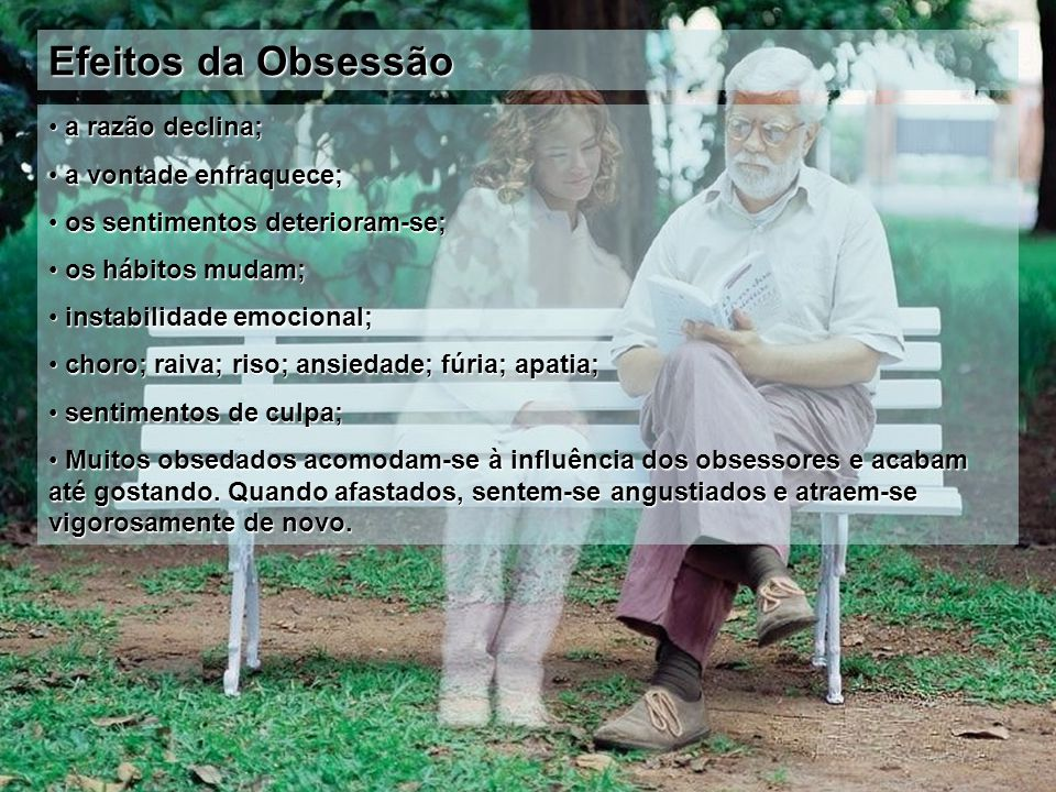 Efeitos da Obsessão a razão declina; a vontade enfraquece;
