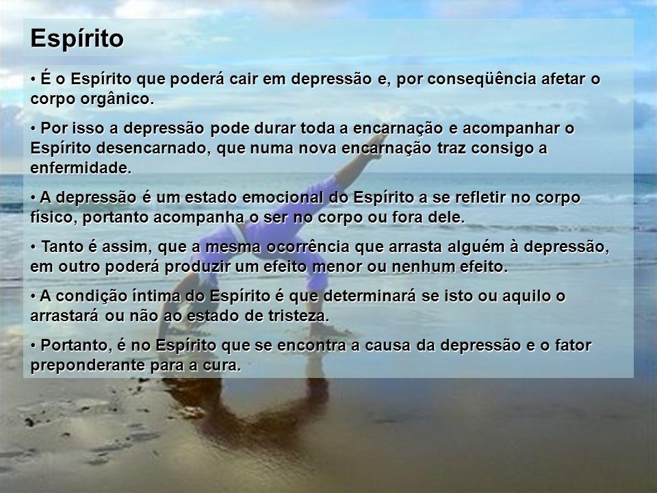 Espírito É o Espírito que poderá cair em depressão e, por conseqüência afetar o corpo orgânico.