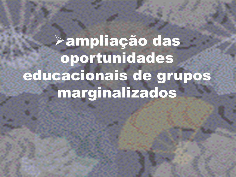 ampliação das oportunidades educacionais de grupos marginalizados
