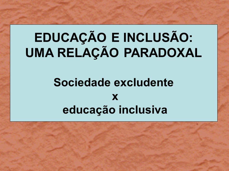 EDUCAÇÃO E INCLUSÃO: UMA RELAÇÃO PARADOXAL