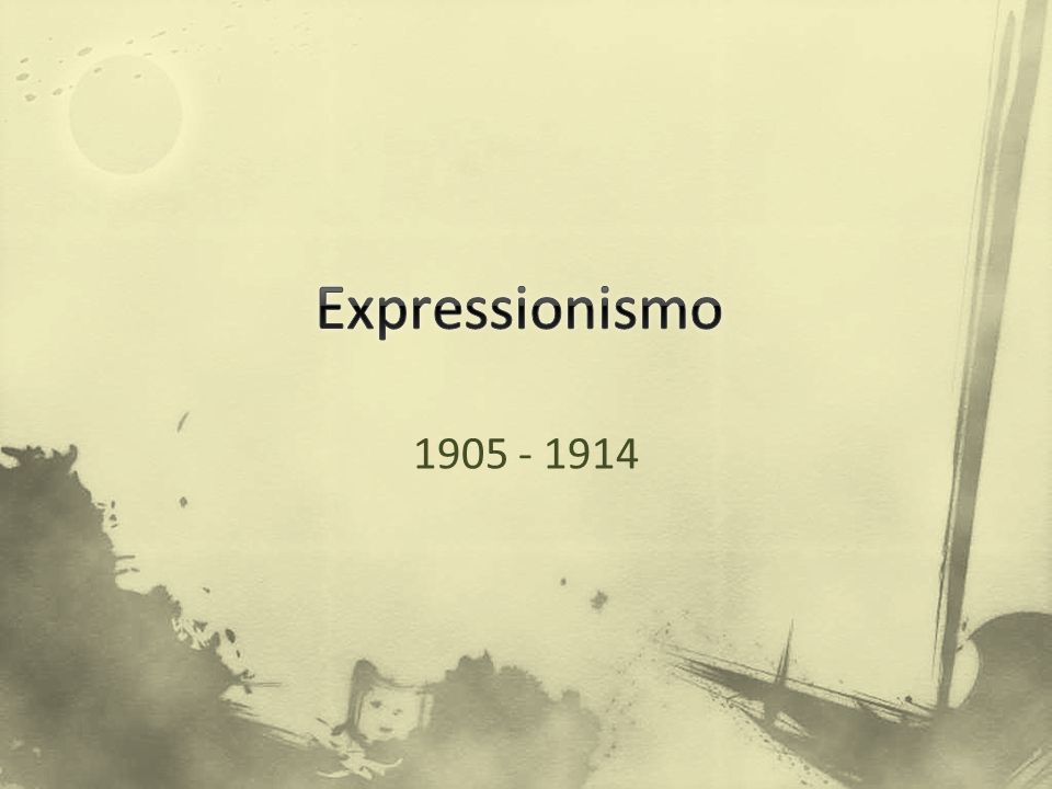 Expressionismo 1905 - 1914