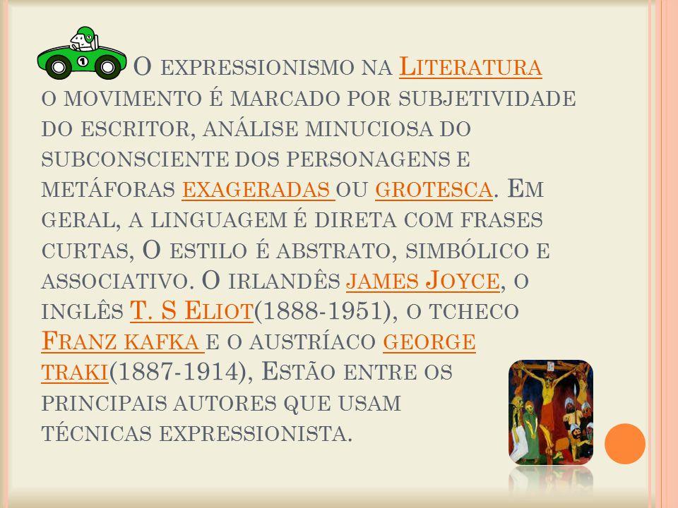 O expressionismo na Literatura o movimento é marcado por subjetividade do escritor, análise minuciosa do subconsciente dos personagens e metáforas exageradas ou grotesca.