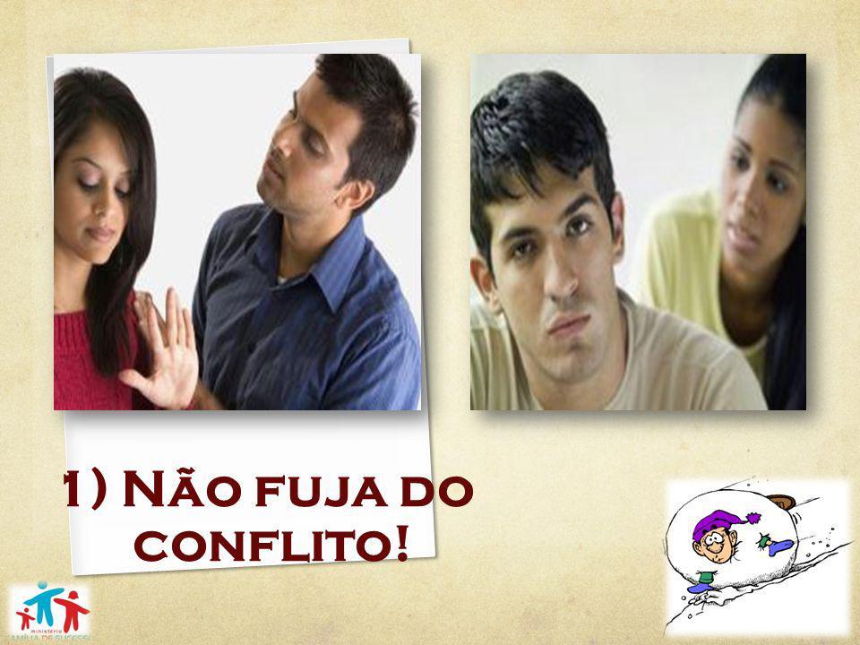 1) Não fuja do conflito!