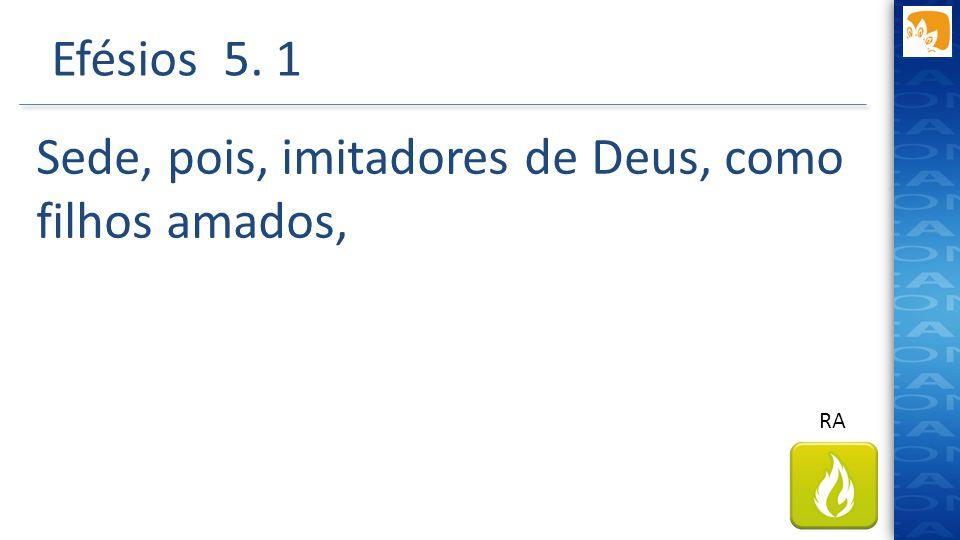 Sede, pois, imitadores de Deus, como filhos amados,