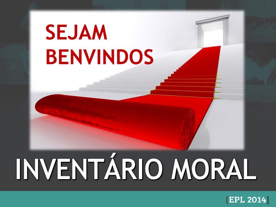 SEJAM BENVINDOS INVENTÁRIO MORAL