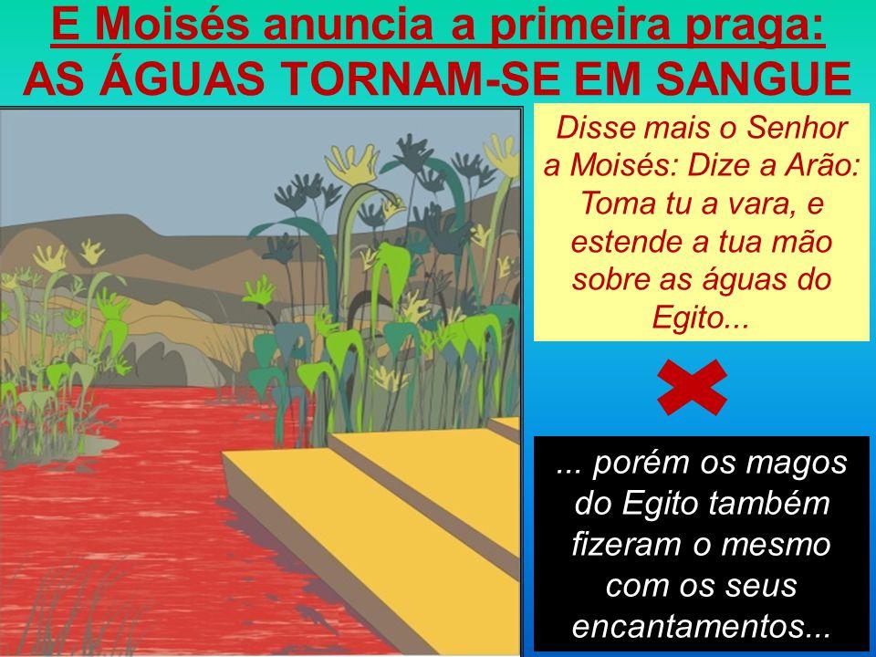 E Moisés anuncia a primeira praga: AS ÁGUAS TORNAM-SE EM SANGUE