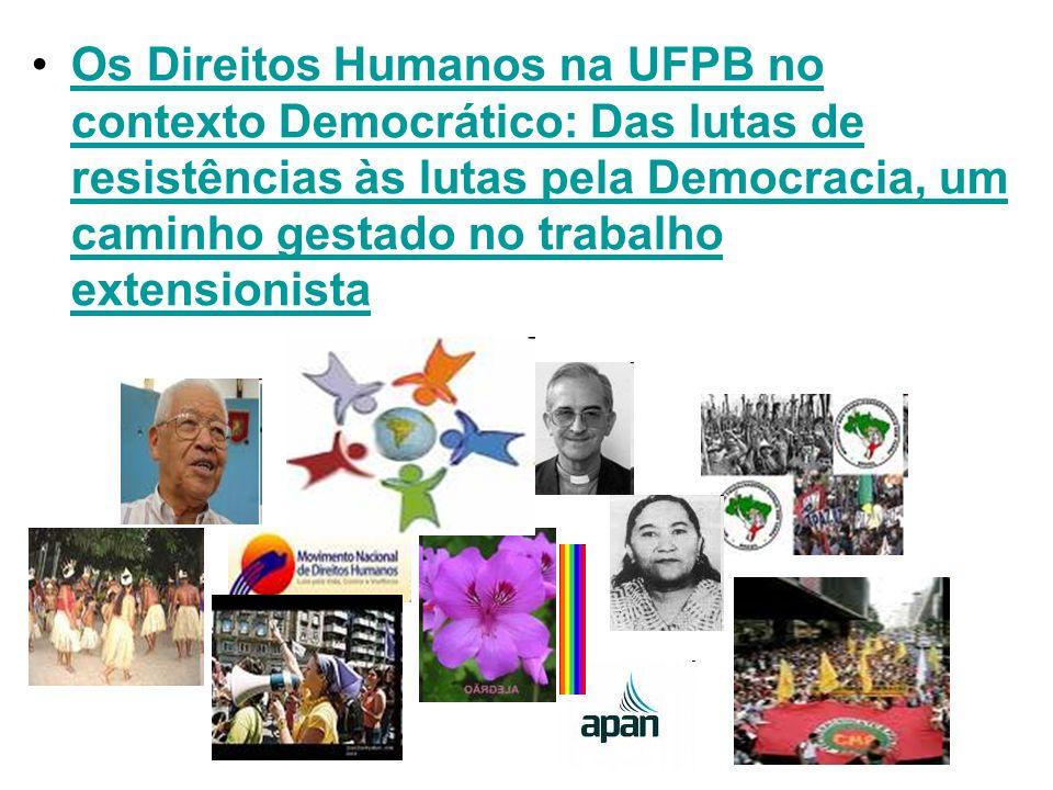 Os Direitos Humanos na UFPB no contexto Democrático: Das lutas de resistências às lutas pela Democracia, um caminho gestado no trabalho extensionista