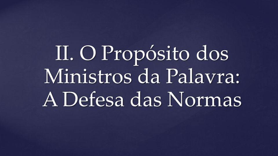 II. O Propósito dos Ministros da Palavra: A Defesa das Normas